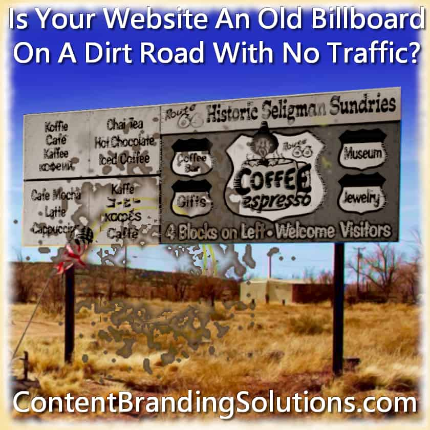 Is Your Website Like An Old Billboard On An Old Dirt Road With No Traffic? This artical tells you how to