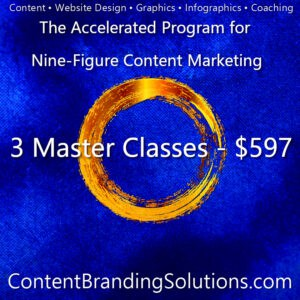 Pick and choose any 3 master Classes - $597 Accelerated Program for Nine-Figure Content Marketing – 12 Master Classes for just $1,997 - A Comprehensive Master Class series To Branding And Content Marketing that will help you Create Your roadmap to success