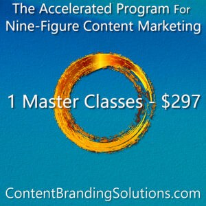 1 Master Classes for just $297 – You pick the modules- The Accelerated Program for Nine-Figure Content Marketing a Master Class based on the Book CONTENT BRANDING SOLUTIONS for ENTREPRENEURS - Strategic Content Marketing by Cheri Lucking and Peter Lucking