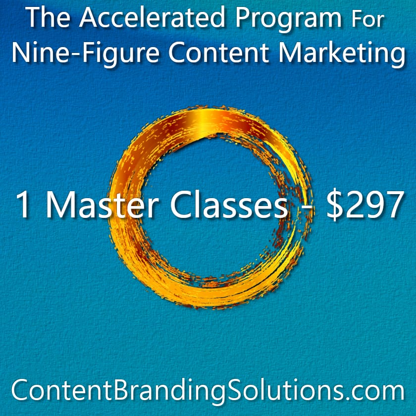 1 Master Class for just $297 – You pick the modules- The Accelerated Program for Nine-Figure Content Marketing a Master Class based on the Book CONTENT BRANDING SOLUTIONS for ENTREPRENEURS - Strategic Content Marketing by Cheri Lucking and Peter Lucking