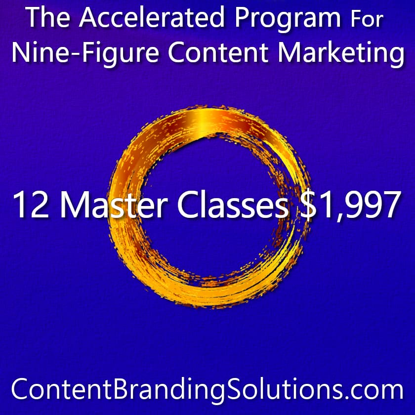 12 Master Classes for just $1,997 - The Accelerated Program for Nine-Figure Content Marketing a Master Class based on the Book CONTENT BRANDING SOLUTIONS for ENTREPRENEURS - Strategic Content Marketing by Cheri Lucking and Peter Lucking