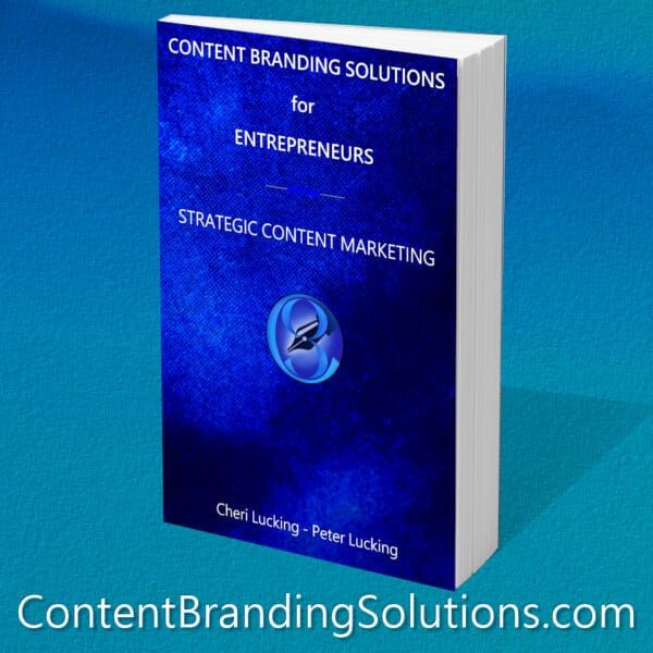 Buy The Book CONTENT BRANDING SOLUTIONS for ENTREPRENEURS - Strategic Content Marketing is The A-To-Z Guide to Content Marketing by Cheri Lucking and Peter Lucking