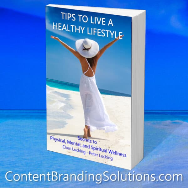 TIPS TO LIVE A HEALTHY LIFESTYLE - Secrets to Physical, Mental, and Spiritual Wellness, by Cheri and Peter Lucking, provides straightforward, easy to follow practical researched advice to live a healthy life.